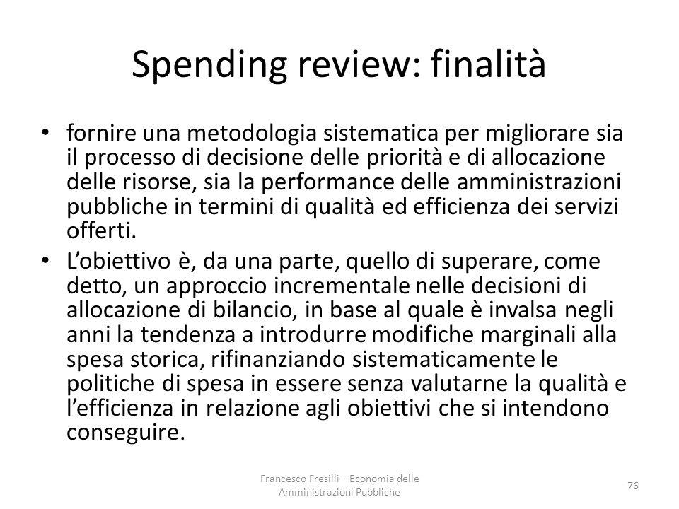 Spending review: finalità fornire una metodologia sistematica per migliorare sia il processo di decisione delle priorità e di allocazione delle risorse, sia la performance delle amministrazioni pubbliche in termini di qualità ed efficienza dei servizi offerti.