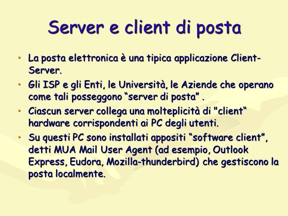 Server e client di posta La posta elettronica è una tipica applicazione Client- Server.La posta elettronica è una tipica applicazione Client- Server.