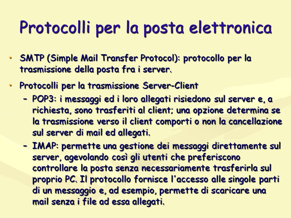 Protocolli per la posta elettronica SMTP (Simple Mail Transfer Protocol): protocollo per la trasmissione della posta fra i server.SMTP (Simple Mail Tr