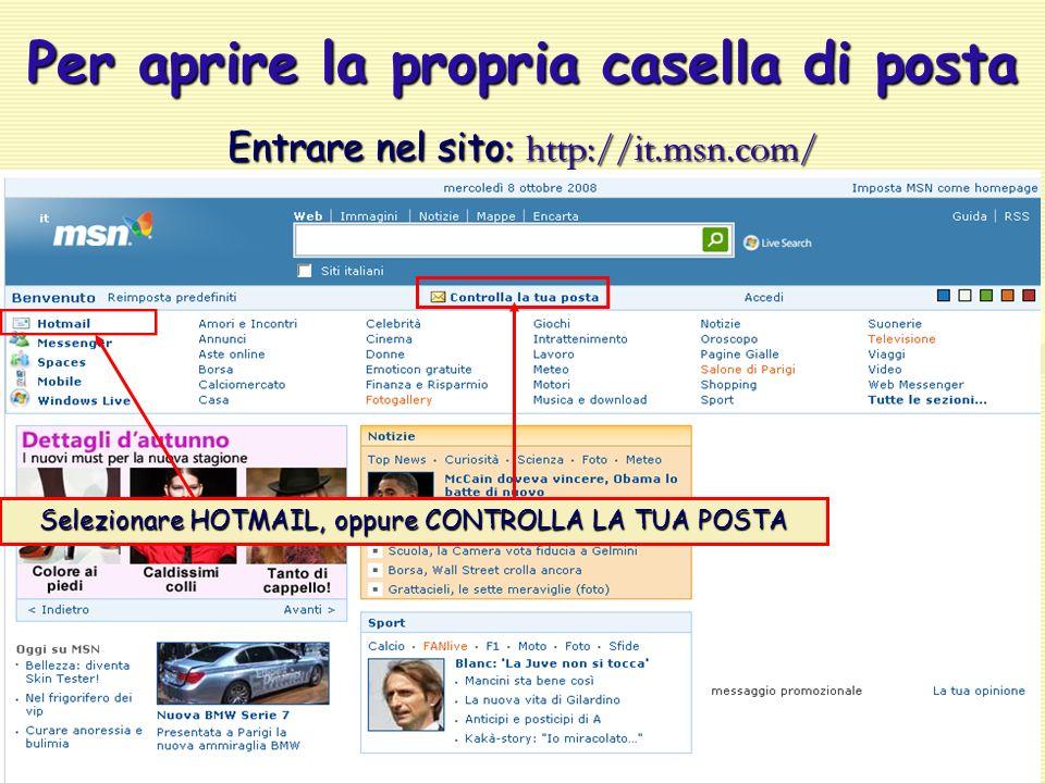 Per aprire la propria casella di posta Entrare nel sito : http://it.msn.com/ Selezionare HOTMAIL, oppure CONTROLLA LA TUA POSTA