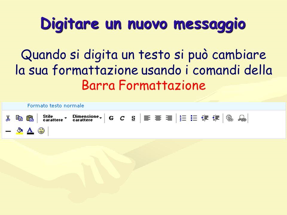 Digitare un nuovo messaggio Quando si digita un testo si può cambiare la sua formattazione usando i comandi della Barra Formattazione