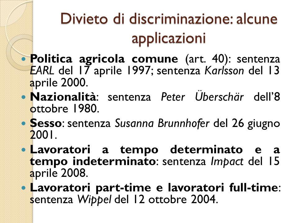 Divieto di discriminazione: alcune applicazioni Politica agricola comune (art. 40): sentenza EARL del 17 aprile 1997; sentenza Karlsson del 13 aprile