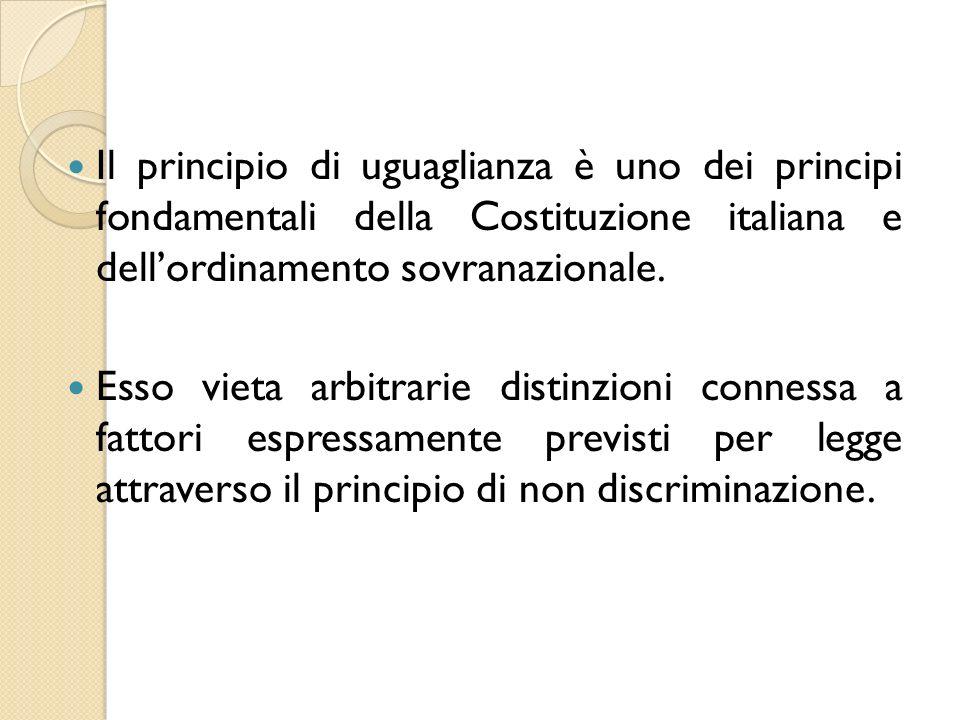 Il principio di uguaglianza è uno dei principi fondamentali della Costituzione italiana e dell'ordinamento sovranazionale. Esso vieta arbitrarie disti