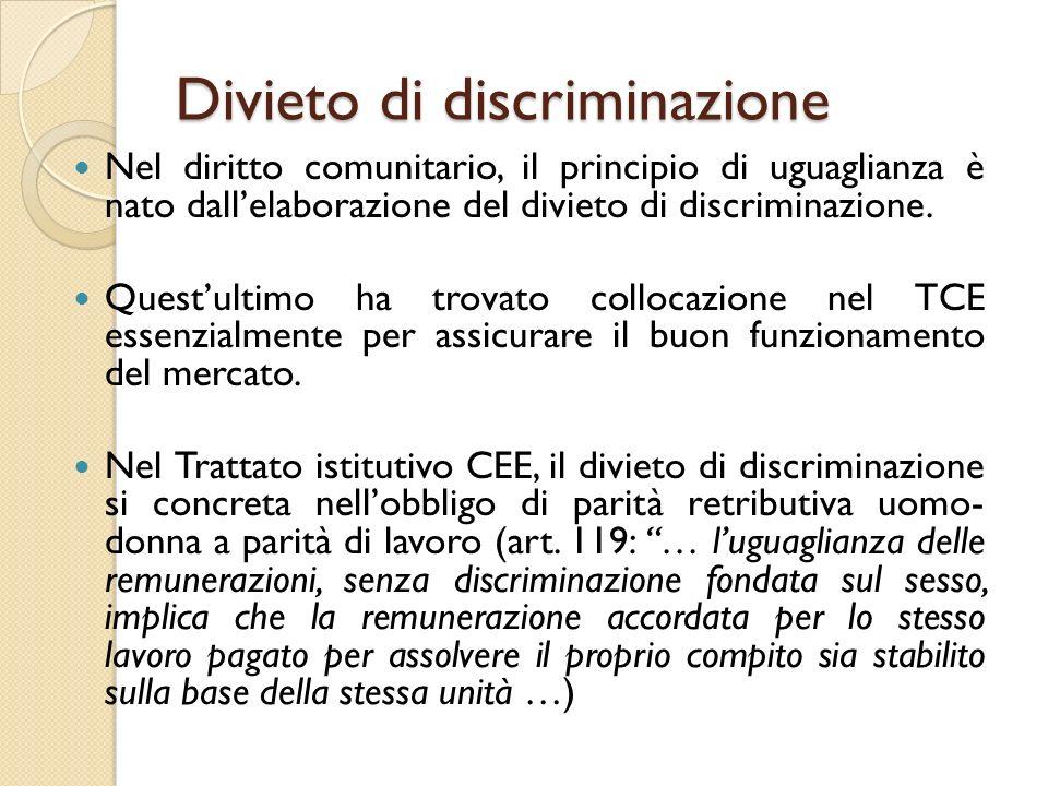 Divieto di discriminazione Nel diritto comunitario, il principio di uguaglianza è nato dall'elaborazione del divieto di discriminazione. Quest'ultimo
