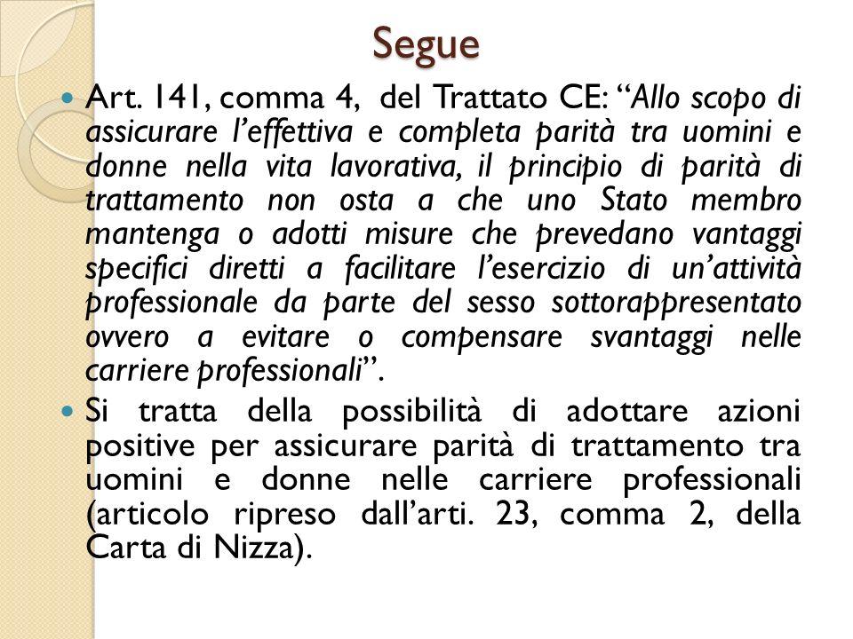 """Segue Art. 141, comma 4, del Trattato CE: """"Allo scopo di assicurare l'effettiva e completa parità tra uomini e donne nella vita lavorativa, il princip"""