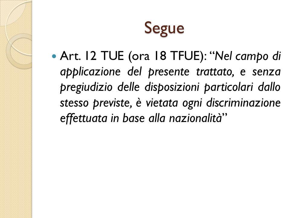 """Segue Art. 12 TUE (ora 18 TFUE): """"Nel campo di applicazione del presente trattato, e senza pregiudizio delle disposizioni particolari dallo stesso pre"""