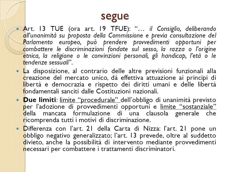"""segue Art. 13 TUE (ora art. 19 TFUE): """"… il Consiglio, deliberando all'unanimità su proposta della Commissione e previa consultazione del Parlamento e"""