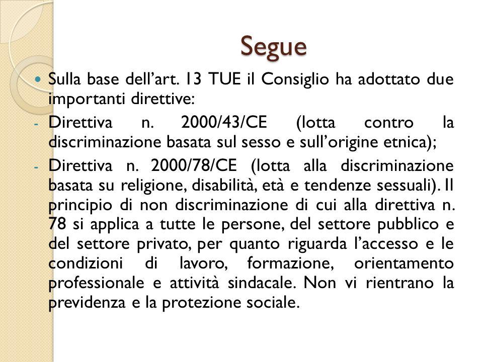 Segue Sulla base dell'art. 13 TUE il Consiglio ha adottato due importanti direttive: - Direttiva n. 2000/43/CE (lotta contro la discriminazione basata