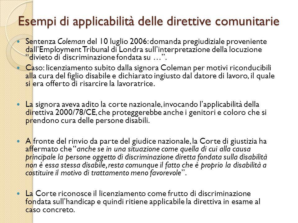 Esempi di applicabilità delle direttive comunitarie Sentenza Coleman del 10 luglio 2006: domanda pregiudiziale proveniente dall'Employment Tribunal di Londra sull'interpretazione della locuzione divieto di discriminazione fondata su … .