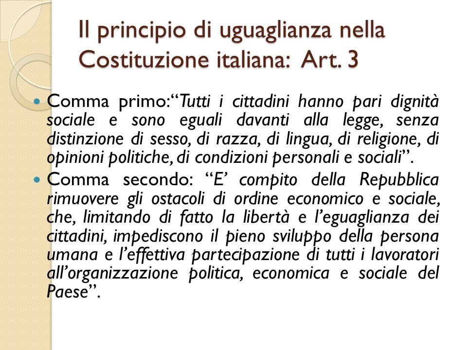 """Il principio di uguaglianza nella Costituzione italiana: Art. 3 Comma primo:""""Tutti i cittadini hanno pari dignità sociale e sono eguali davanti alla l"""