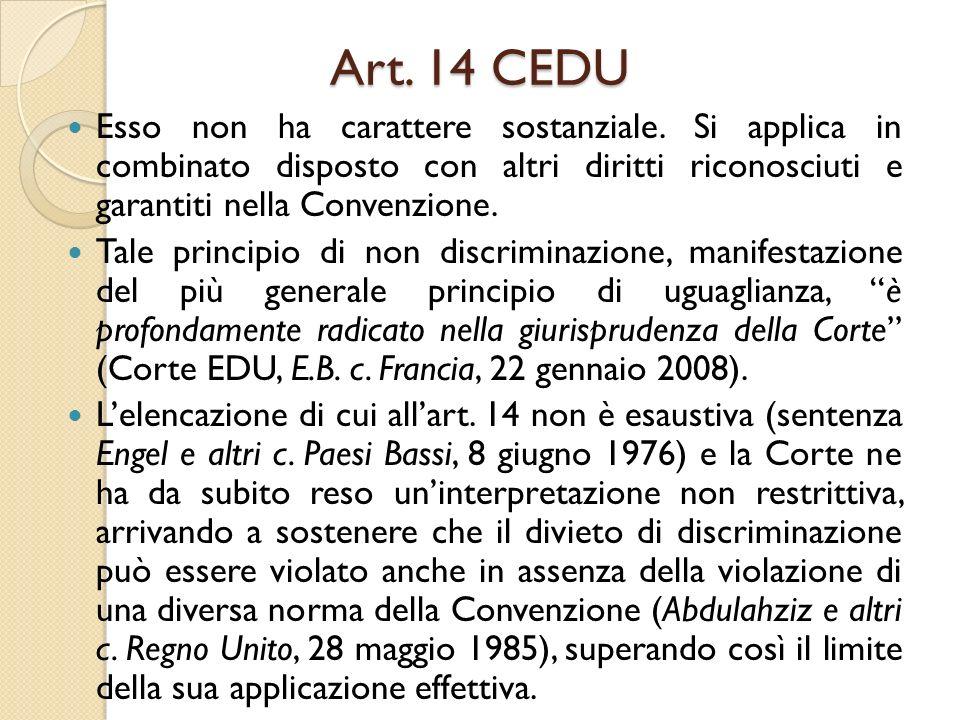 Art. 14 CEDU Esso non ha carattere sostanziale. Si applica in combinato disposto con altri diritti riconosciuti e garantiti nella Convenzione. Tale pr