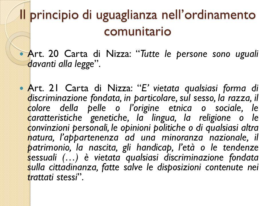 """Il principio di uguaglianza nell'ordinamento comunitario Art. 20 Carta di Nizza: """"Tutte le persone sono uguali davanti alla legge"""". Art. 21 Carta di N"""