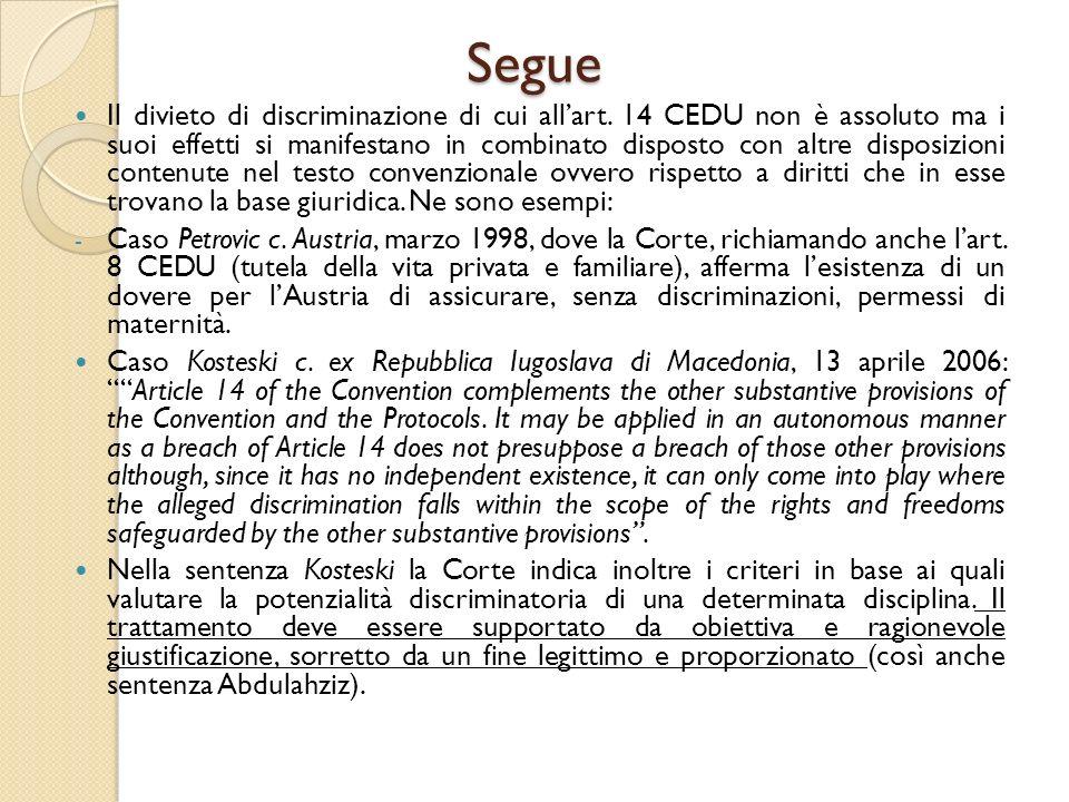 Segue Il divieto di discriminazione di cui all'art. 14 CEDU non è assoluto ma i suoi effetti si manifestano in combinato disposto con altre disposizio