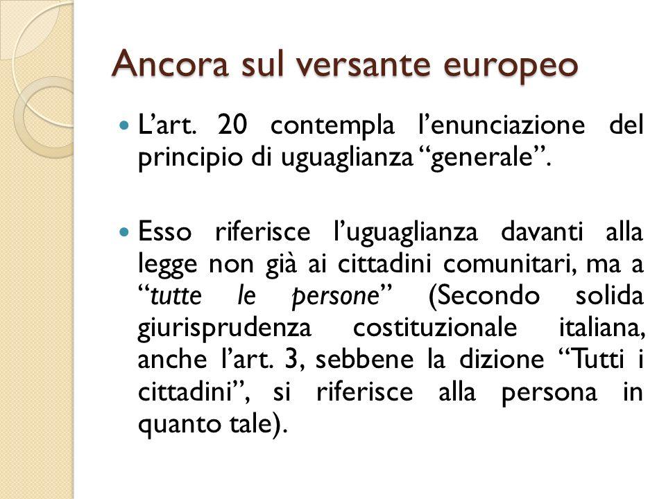 """Ancora sul versante europeo L'art. 20 contempla l'enunciazione del principio di uguaglianza """"generale"""". Esso riferisce l'uguaglianza davanti alla legg"""