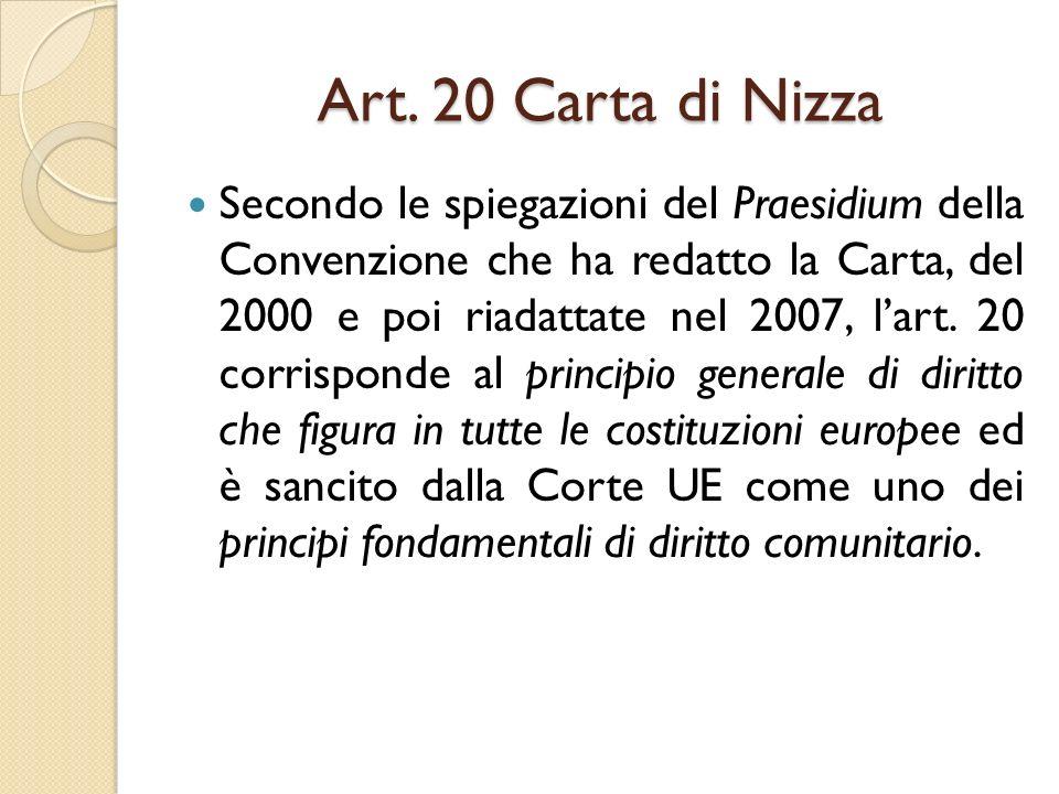 Art. 20 Carta di Nizza Secondo le spiegazioni del Praesidium della Convenzione che ha redatto la Carta, del 2000 e poi riadattate nel 2007, l'art. 20