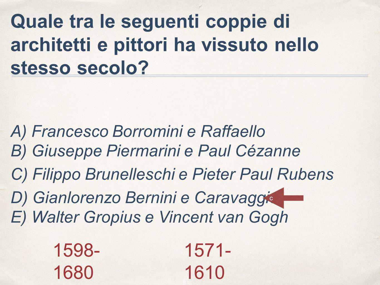 Quale tra le seguenti coppie di architetti e pittori ha vissuto nello stesso secolo? A) Francesco Borromini e Raffaello B) Giuseppe Piermarini e Paul