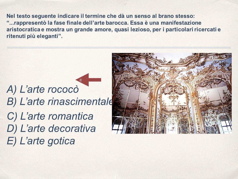 """Nel testo seguente indicare il termine che dà un senso al brano stesso: """"...rappresentò la fase finale dell'arte barocca. Essa è una manifestazione ar"""
