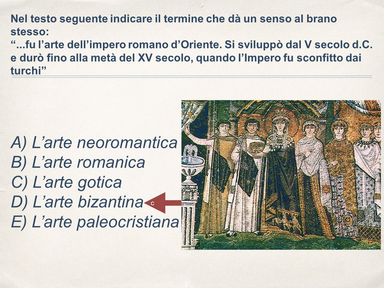 """Nel testo seguente indicare il termine che dà un senso al brano stesso: """"...fu l'arte dell'impero romano d'Oriente. Si sviluppò dal V secolo d.C. e du"""