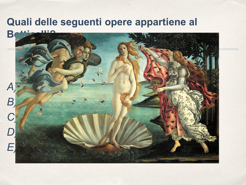 Quali delle seguenti opere appartiene al Botticelli? A) Nascita di Venere B) Sposalizio della Vergine C) Pietà D) S. Giovanni Battista E) L'urlo c
