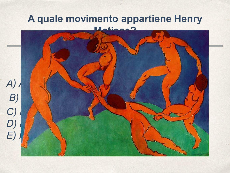 A quale movimento appartiene Henry Matisse? A) Art Nouveau B) Simbolismo C) Fauvisme D) Pointillisme E) Pop Art c