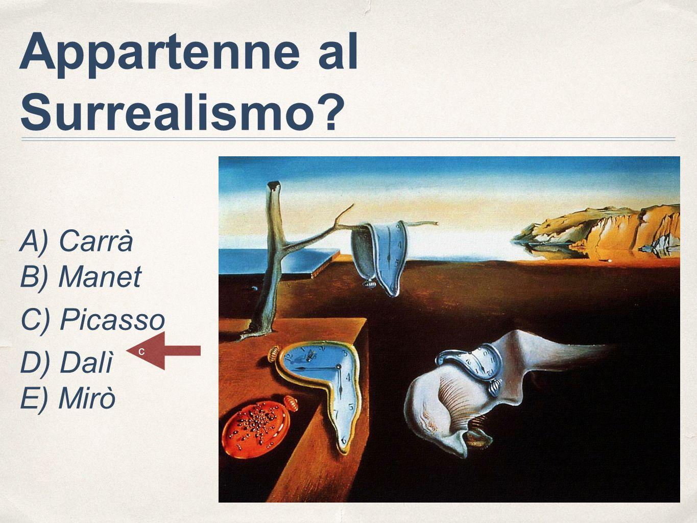 Appartenne al Surrealismo? A) Carrà B) Manet C) Picasso D) Dalì E) Mirò c
