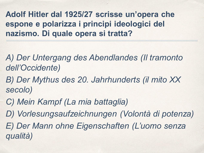 Adolf Hitler dal 1925/27 scrisse un'opera che espone e polarizza i principi ideologici del nazismo. Di quale opera si tratta? A) Der Untergang des Abe