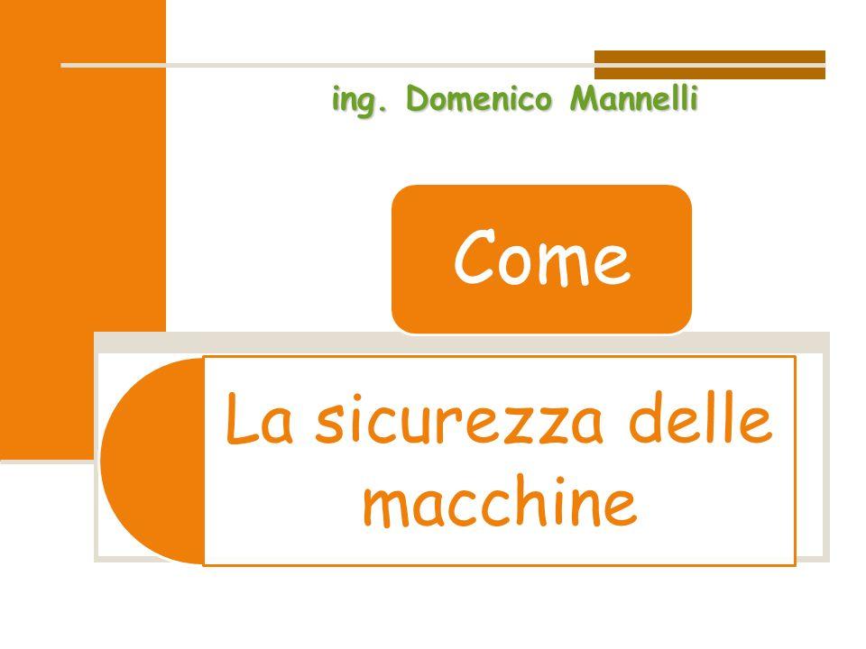 La sicurezza delle macchine Come ing. Domenico Mannelli