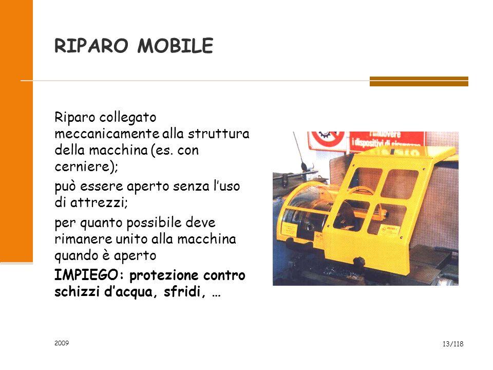 2009 13/118 RIPARO MOBILE Riparo collegato meccanicamente alla struttura della macchina (es. con cerniere); può essere aperto senza l'uso di attrezzi;