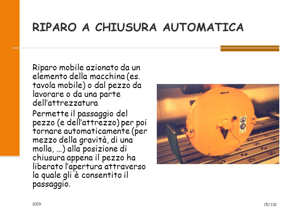 2009 15/118 RIPARO A CHIUSURA AUTOMATICA Riparo mobile azionato da un elemento della macchina (es. tavola mobile) o dal pezzo da lavorare o da una par