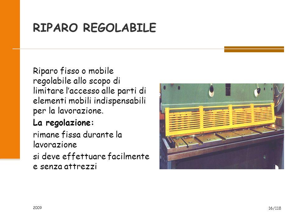 2009 16/118 RIPARO REGOLABILE Riparo fisso o mobile regolabile allo scopo di limitare l'accesso alle parti di elementi mobili indispensabili per la lavorazione.