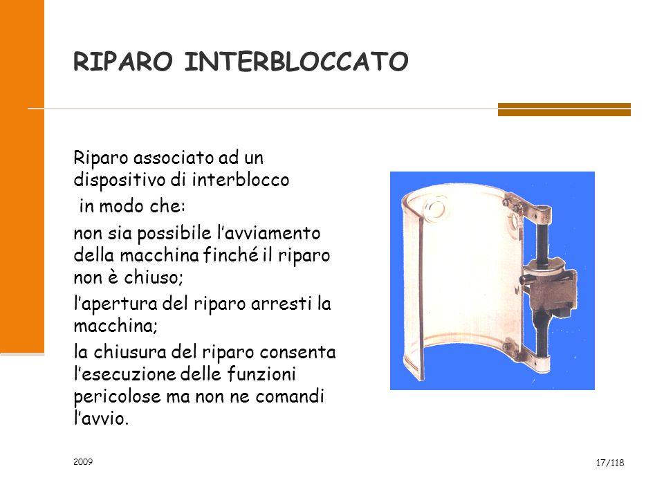 2009 17/118 RIPARO INTERBLOCCATO Riparo associato ad un dispositivo di interblocco in modo che: non sia possibile l'avviamento della macchina finché i