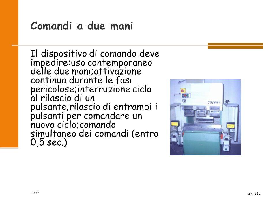 2009 27/118 Comandi a due mani Il dispositivo di comando deve impedire:uso contemporaneo delle due mani;attivazione continua durante le fasi pericolos