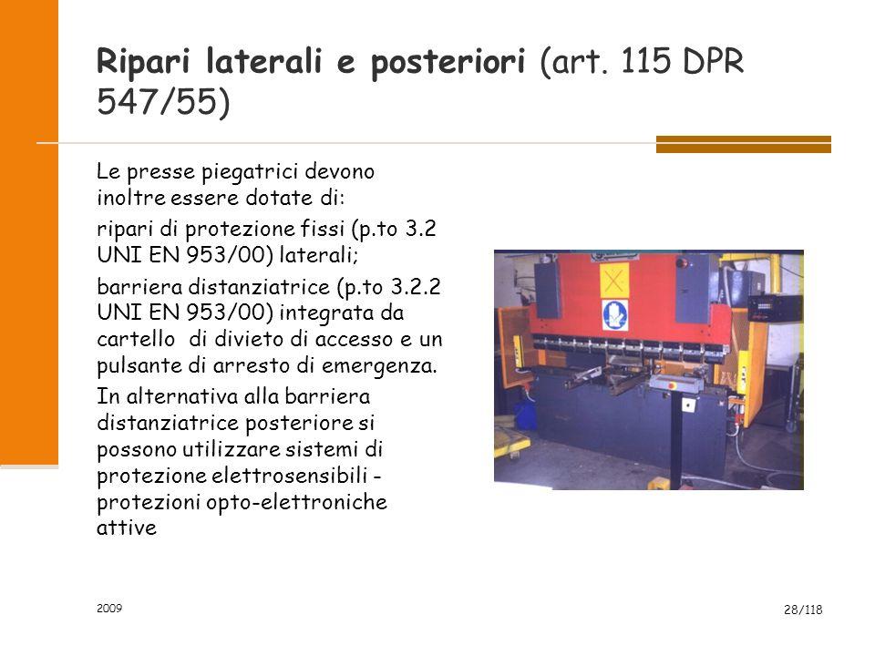 2009 28/118 Ripari laterali e posteriori (art. 115 DPR 547/55) Le presse piegatrici devono inoltre essere dotate di: ripari di protezione fissi (p.to