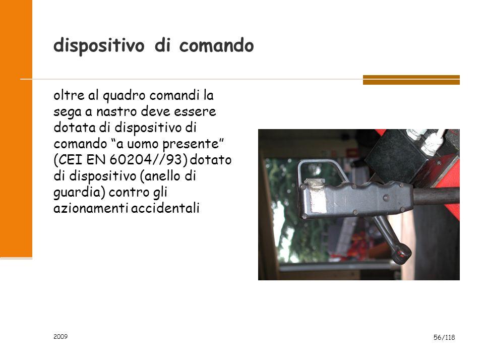 """2009 56/118 dispositivo di comando oltre al quadro comandi la sega a nastro deve essere dotata di dispositivo di comando """"a uomo presente"""" (CEI EN 602"""