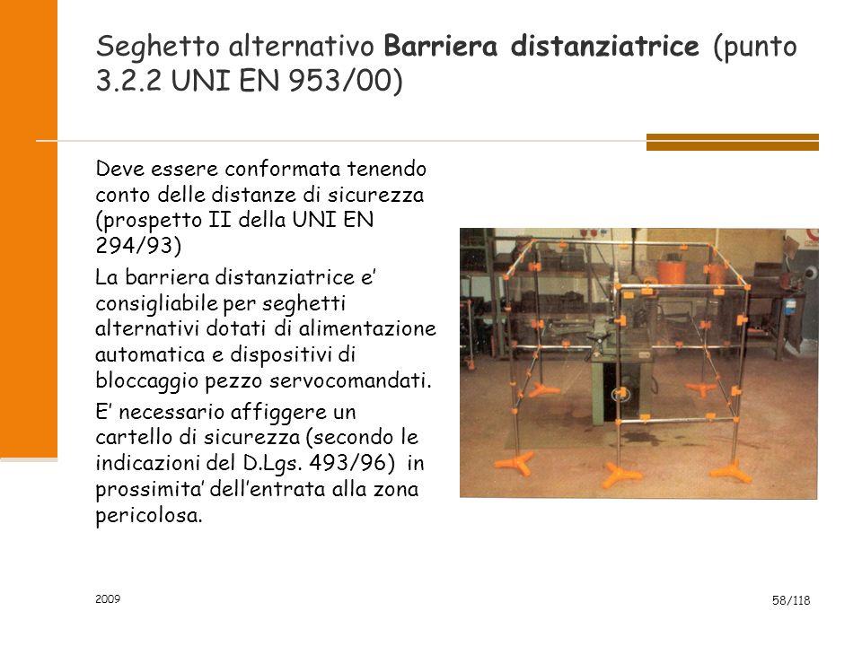 2009 58/118 Seghetto alternativo Barriera distanziatrice (punto 3.2.2 UNI EN 953/00) Deve essere conformata tenendo conto delle distanze di sicurezza