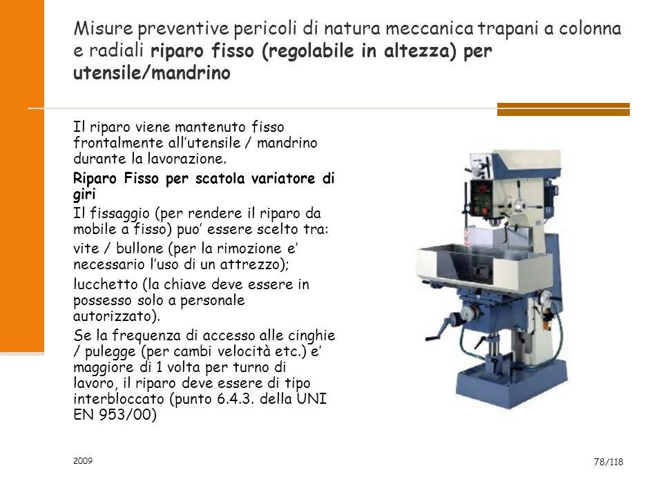 2009 78/118 Misure preventive pericoli di natura meccanica trapani a colonna e radiali riparo fisso (regolabile in altezza) per utensile/mandrino Il r