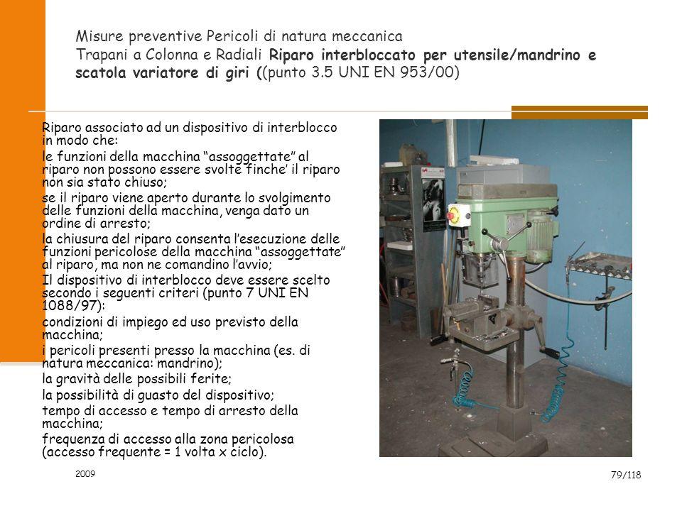 2009 79/118 Misure preventive Pericoli di natura meccanica Trapani a Colonna e Radiali Riparo interbloccato per utensile/mandrino e scatola variatore