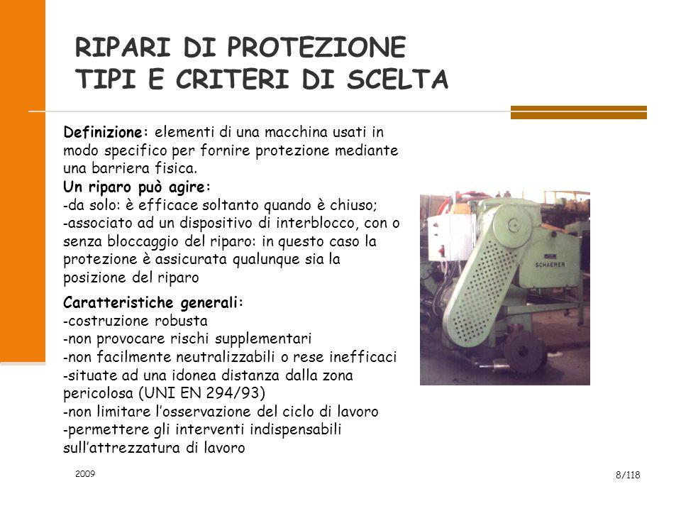 2009 8/118 RIPARI DI PROTEZIONE TIPI E CRITERI DI SCELTA Definizione: elementi di una macchina usati in modo specifico per fornire protezione mediante una barriera fisica.
