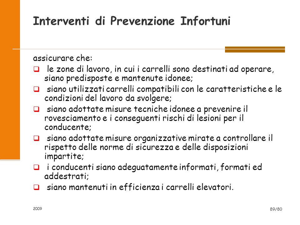 2009 89/80 Interventi di Prevenzione Infortuni assicurare che:  le zone di lavoro, in cui i carrelli sono destinati ad operare, siano predisposte e m
