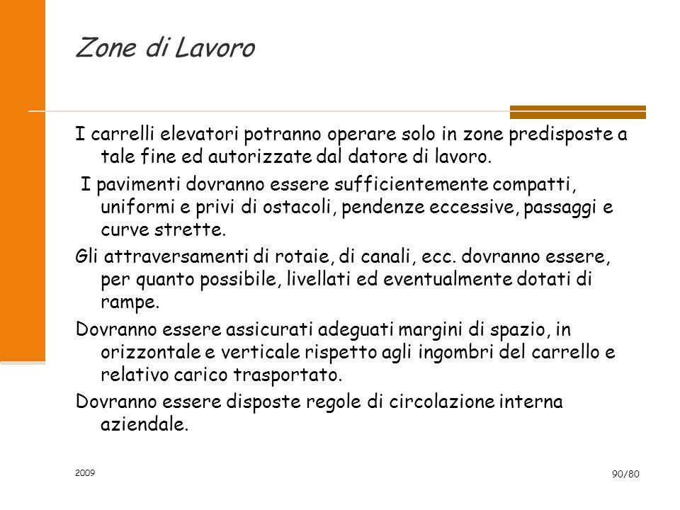 2009 90/80 Zone di Lavoro I carrelli elevatori potranno operare solo in zone predisposte a tale fine ed autorizzate dal datore di lavoro. I pavimenti