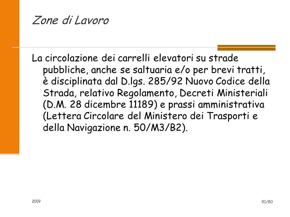 2009 91/80 Zone di Lavoro La circolazione dei carrelli elevatori su strade pubbliche, anche se saltuaria e/o per brevi tratti, è disciplinata dal D.lgs.