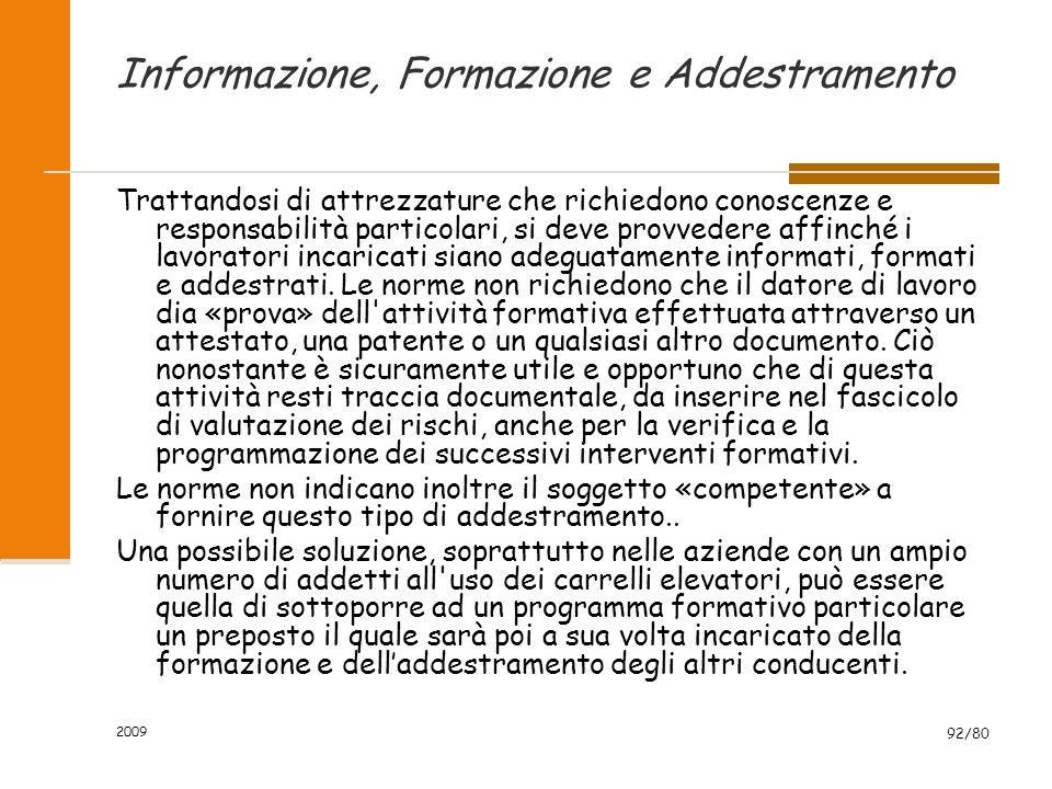 2009 92/80 Informazione, Formazione e Addestramento Trattandosi di attrezzature che richiedono conoscenze e responsabilità particolari, si deve provve