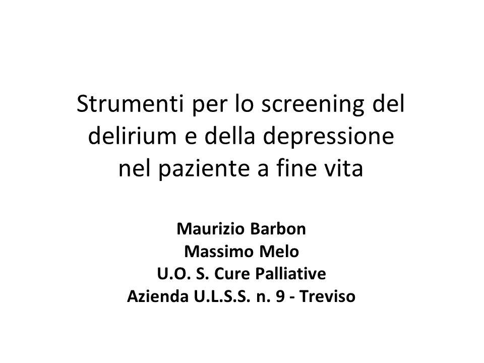 Strumenti per lo screening del delirium e della depressione nel paziente a fine vita Maurizio Barbon Massimo Melo U.O. S. Cure Palliative Azienda U.L.