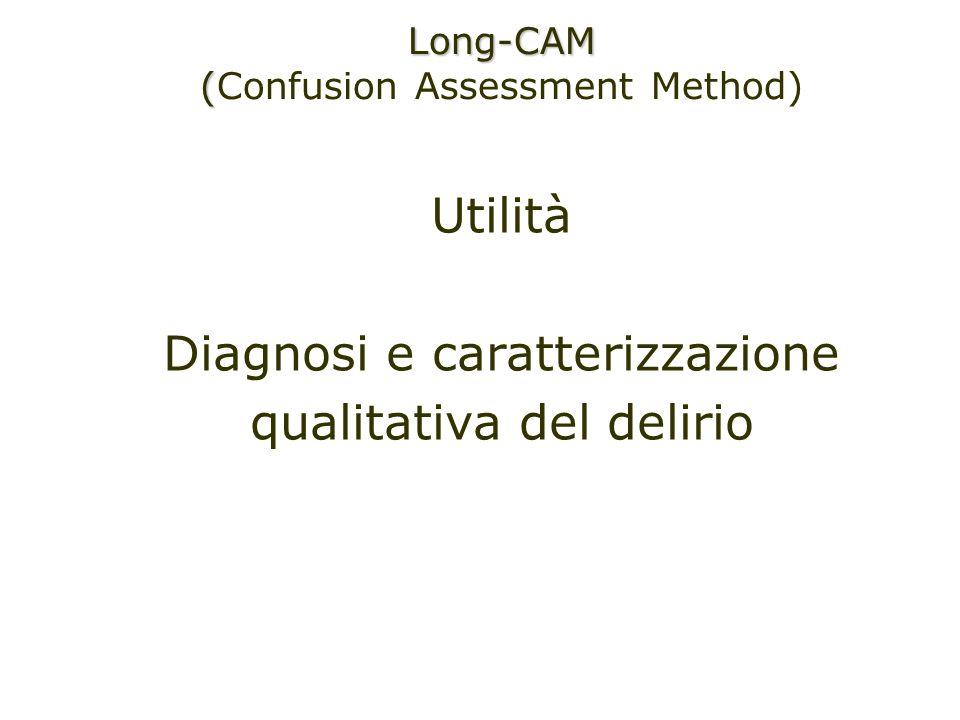 Utilità Diagnosi e caratterizzazione qualitativa del delirio Long-CAM ( (Confusion Assessment Method)