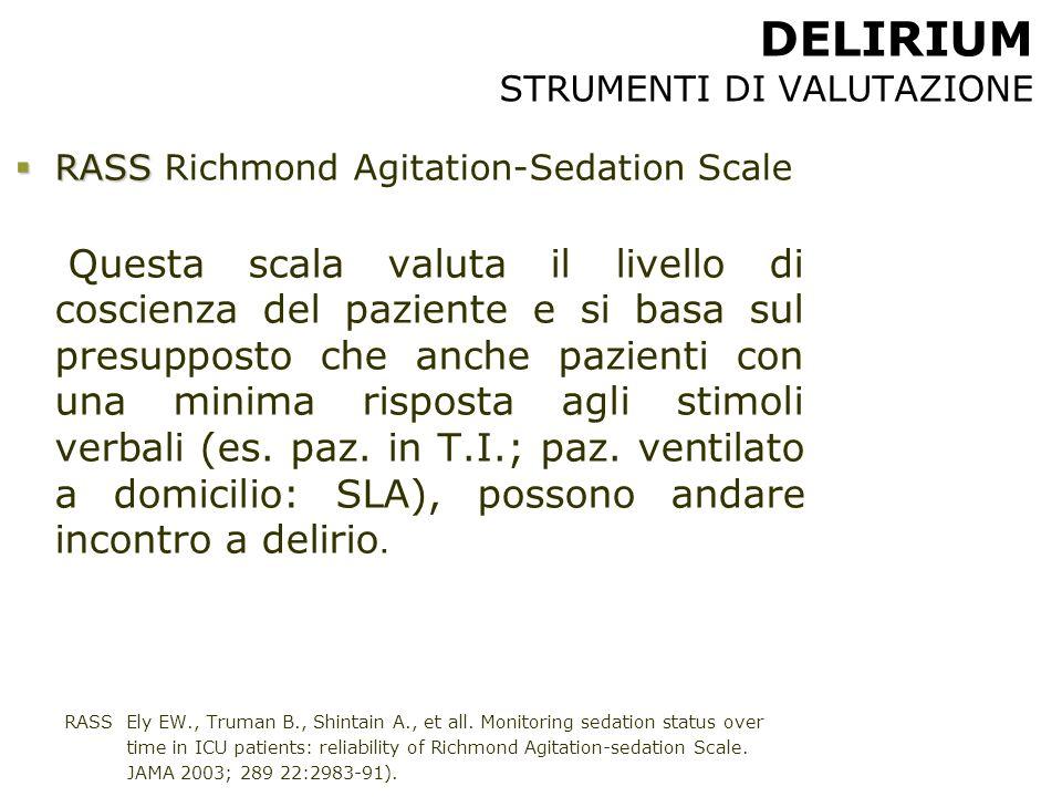 DELIRIUM STRUMENTI DI VALUTAZIONE  RASS  RASS Richmond Agitation-Sedation Scale Questa scala valuta il livello di coscienza del paziente e si basa s