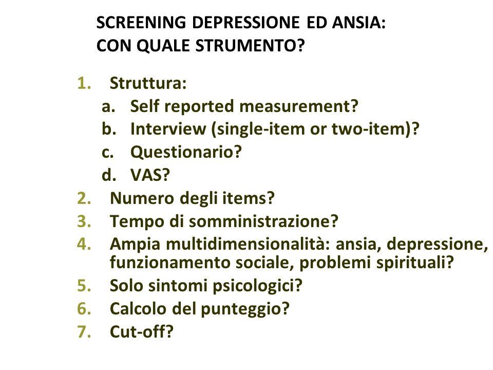 SCREENING DEPRESSIONE ED ANSIA: CON QUALE STRUMENTO? 1.Struttura: a.Self reported measurement? b.Interview (single-item or two-item)? c.Questionario?