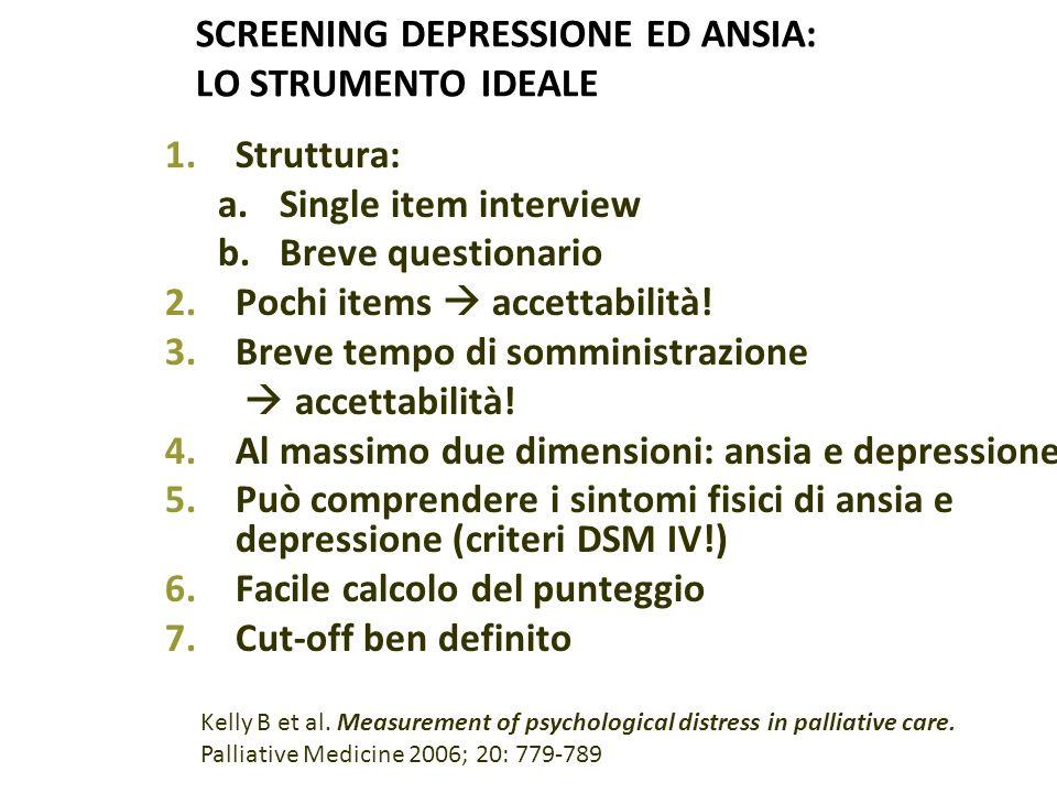 SCREENING DEPRESSIONE ED ANSIA: LO STRUMENTO IDEALE 1.Struttura: a.Single item interview b.Breve questionario 2.Pochi items  accettabilità! 3.Breve t