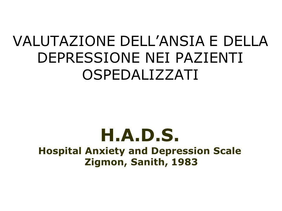VALUTAZIONE DELL'ANSIA E DELLA DEPRESSIONE NEI PAZIENTI OSPEDALIZZATI H.A.D.S. Hospital Anxiety and Depression Scale Zigmon, Sanith, 1983