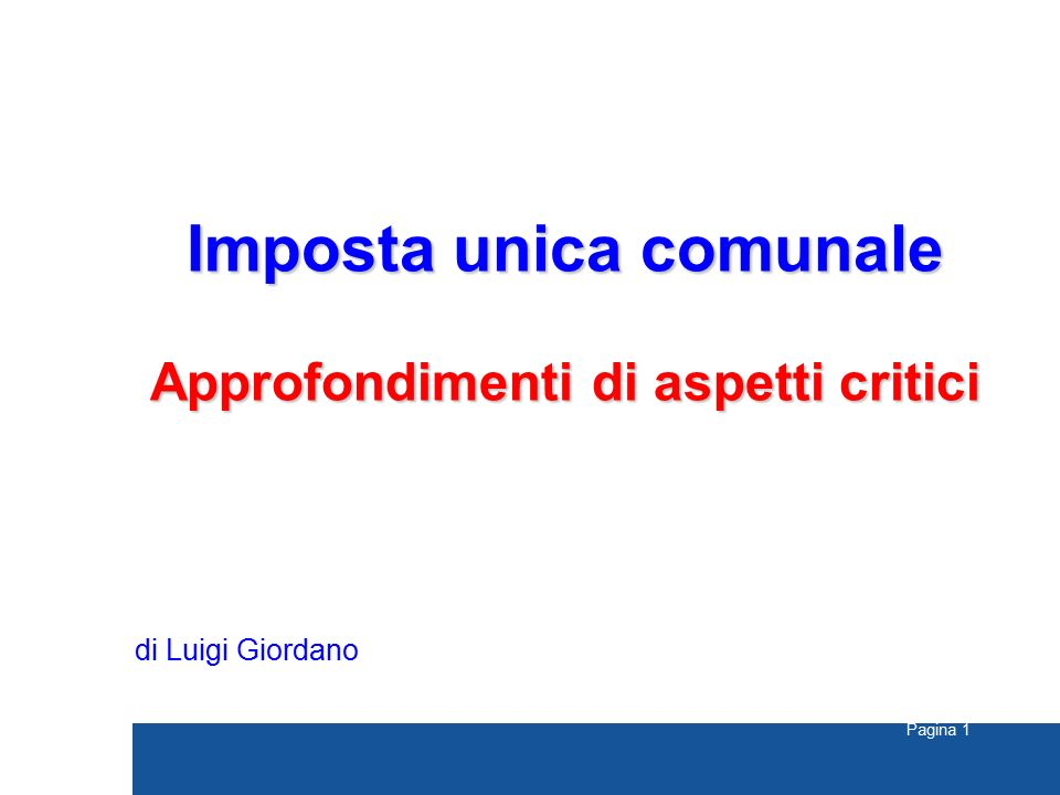Pagina 1 Imposta unica comunale Approfondimenti di aspetti critici di Luigi Giordano