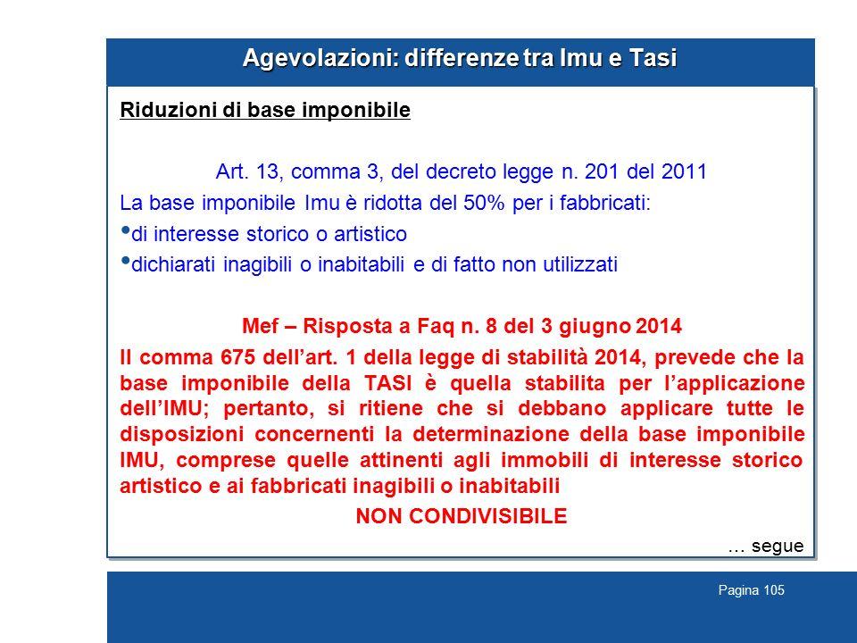 Pagina 105 Agevolazioni: differenze tra Imu e Tasi Riduzioni di base imponibile Art. 13, comma 3, del decreto legge n. 201 del 2011 La base imponibile